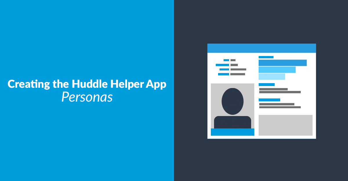 Creating The Huddle Helper App Personas