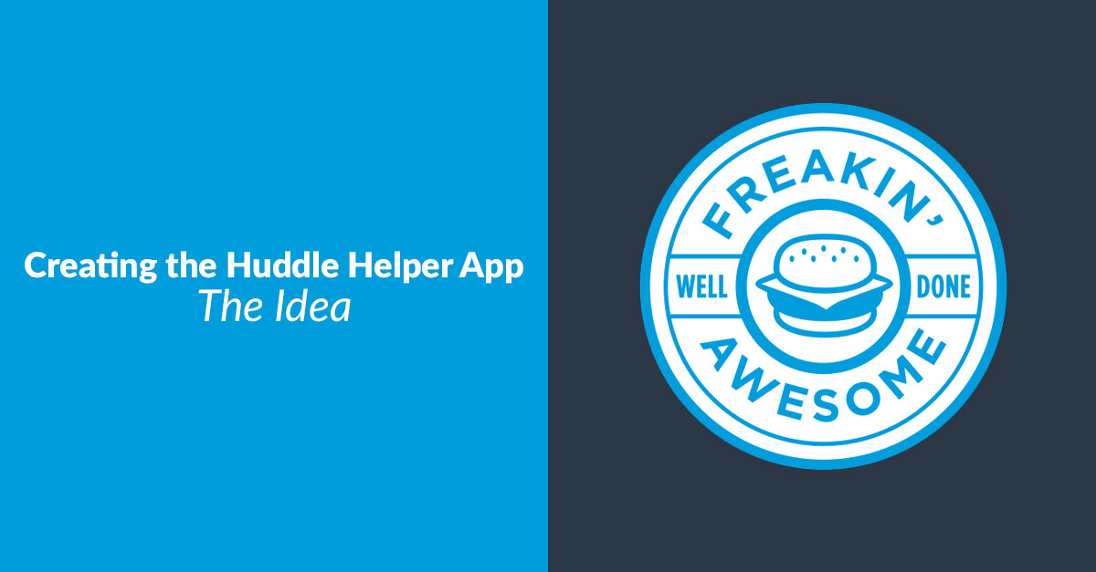 Creating the Huddle Helper App – The Idea