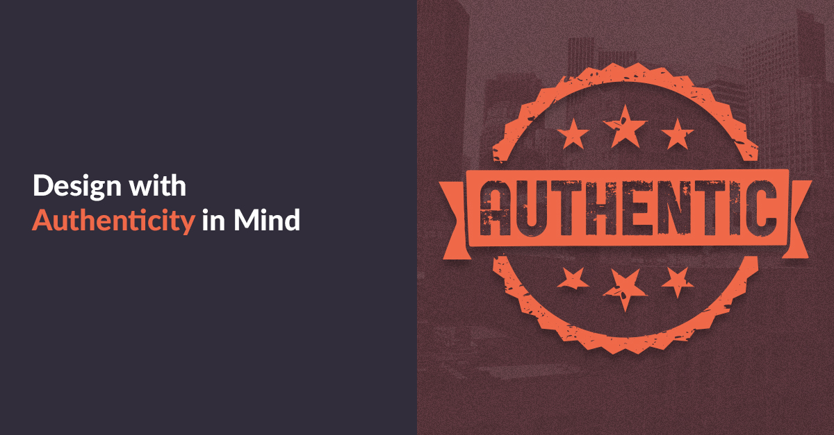 Design With Authenticity In Mind