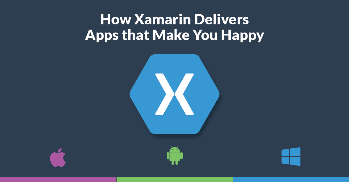 How Xamarin Delivers Apps that Make You Happy