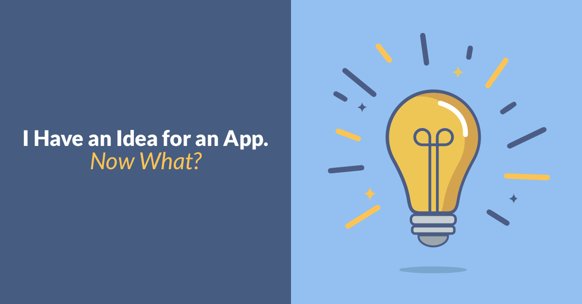 I Have an Idea for an App. Now What?