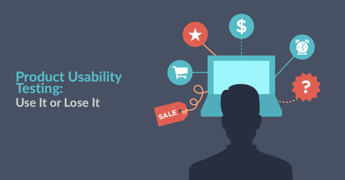 Product Usability Testing  – Use It or Lose it