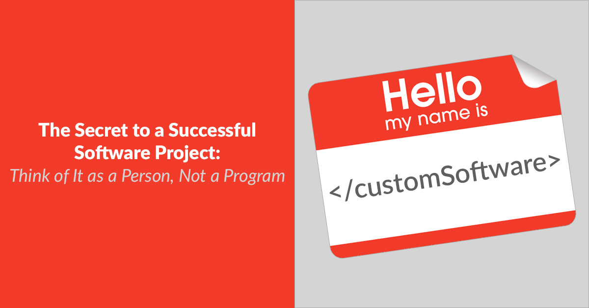 The Secret to a Successful Software Project – Think of It as a Person, Not a Program