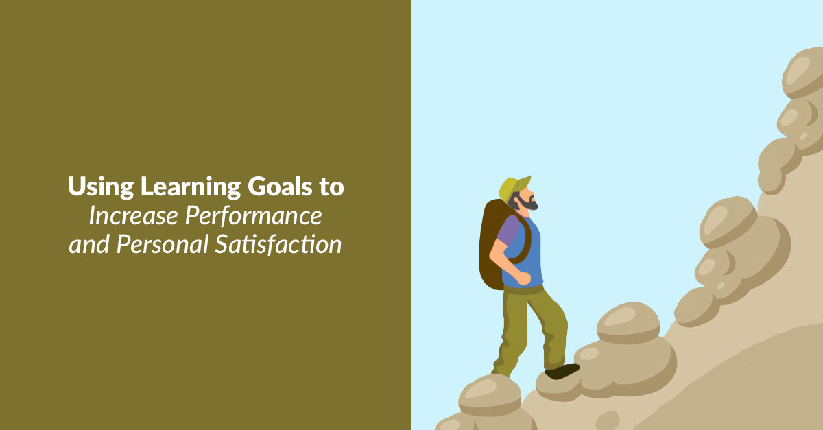 Using Learning Goals to Increase Performance and Personal Satisfaction
