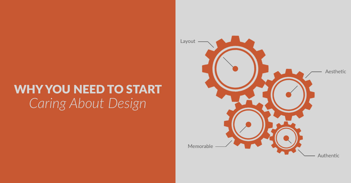 Why You Need to Start Caring About Design
