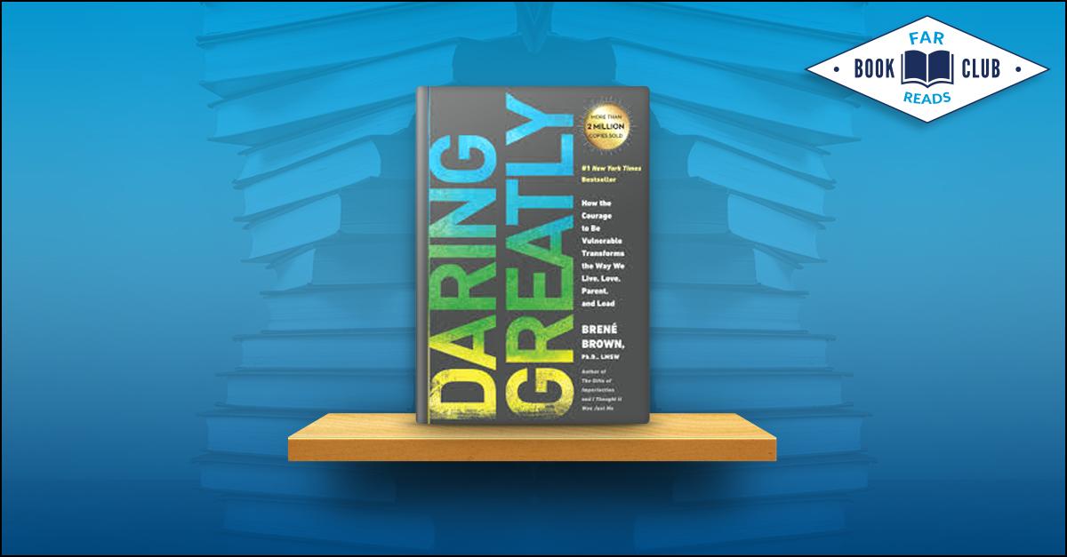 Daring Greatly Far Reads Recap